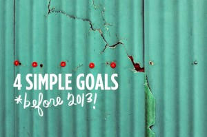 4 simple goals before 2013